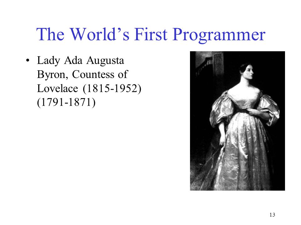 13 The World's First Programmer Lady Ada Augusta Byron, Countess of Lovelace (1815-1952) (1791-1871)