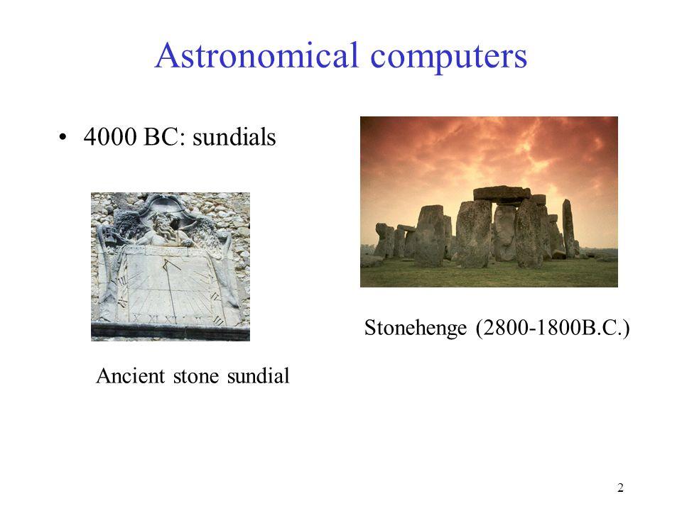 2 Astronomical computers 4000 BC: sundials Stonehenge (2800-1800B.C.) Ancient stone sundial