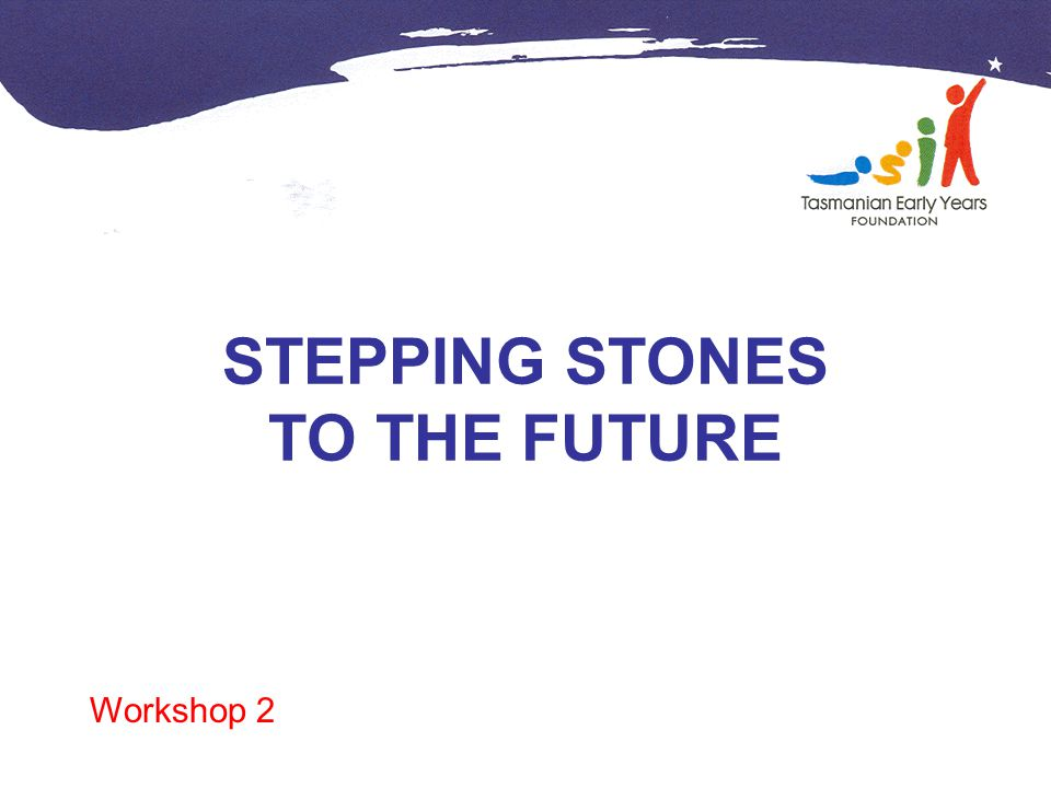 STEPPING STONES TO THE FUTURE Workshop 2