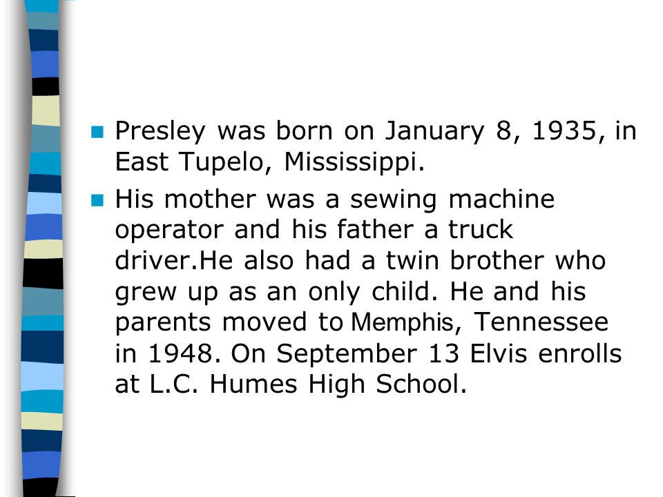 Presley was born on January 8, 1935, in East Tupelo, Mississippi.