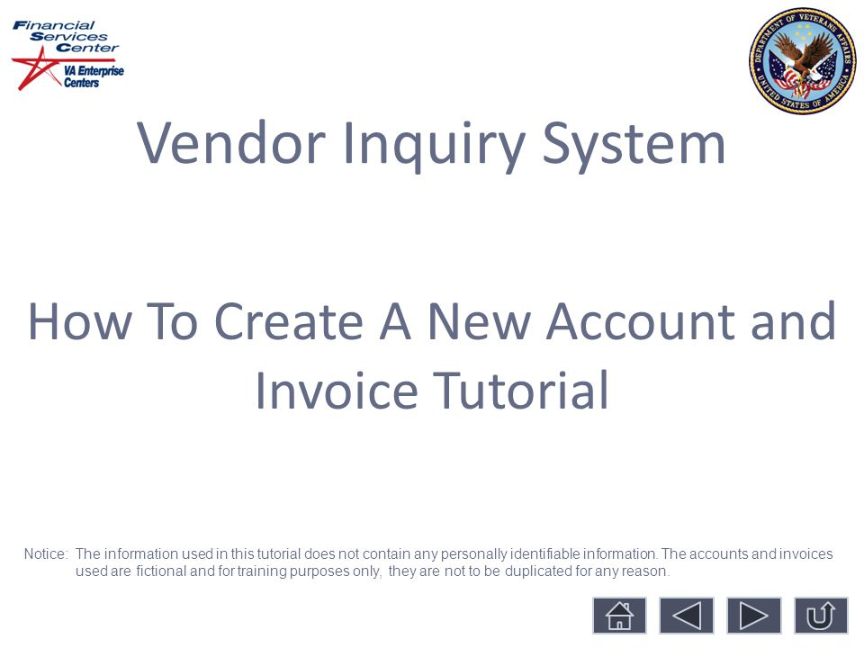 Vendor Inquiry System How To Create A New Account and Invoice Tutorial Notice: The information used in this tutorial does not contain any personally identifiable information.