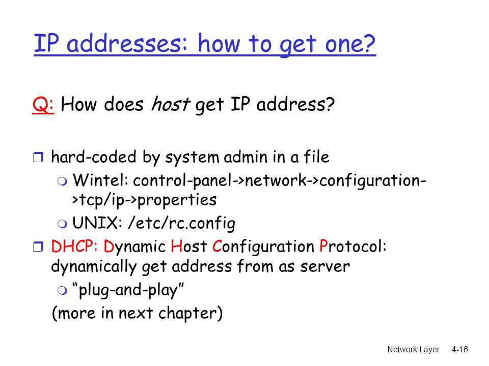 Network Layer4-16 IP addresses: how to get one. Q: How does host get IP address.