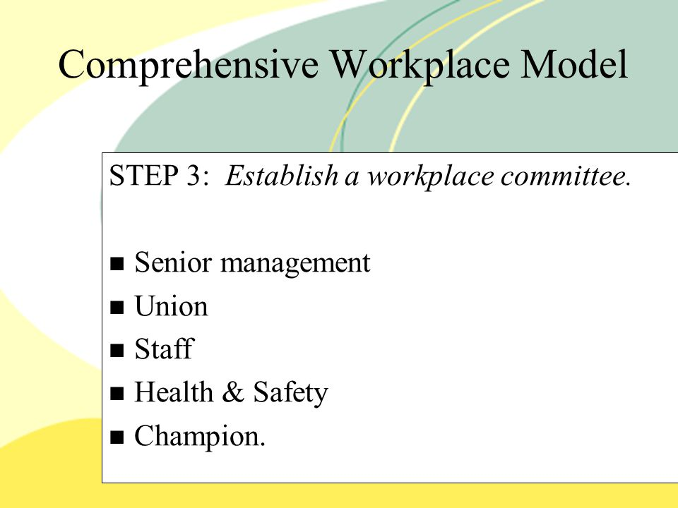 Comprehensive Workplace Model STEP 3: Establish a workplace committee.