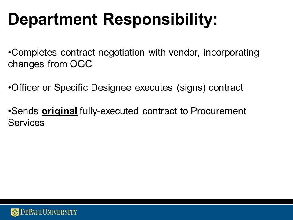 Department Responsibility: Completes contract negotiation with vendor, incorporating changes from OGC Officer or Specific Designee executes (signs) contract Sends original fully-executed contract to Procurement Services