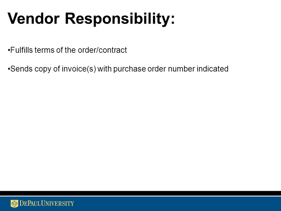 Vendor Responsibility: Fulfills terms of the order/contract Sends copy of invoice(s) with purchase order number indicated