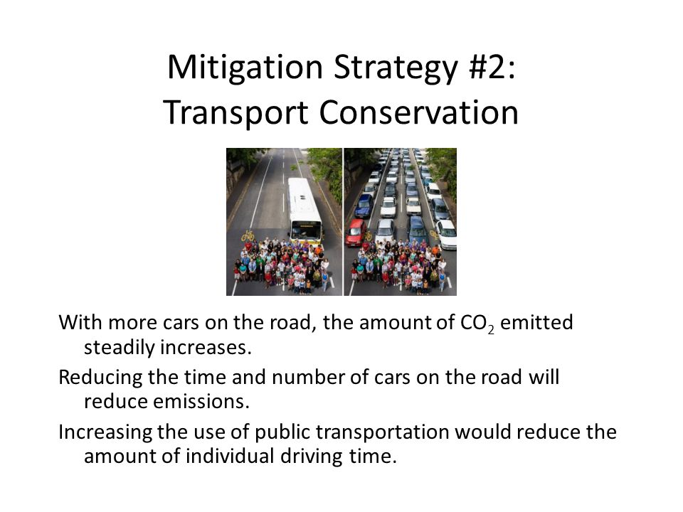 Mitigation Strategy #2: Transport Conservation With more cars on the road, the amount of CO 2 emitted steadily increases.