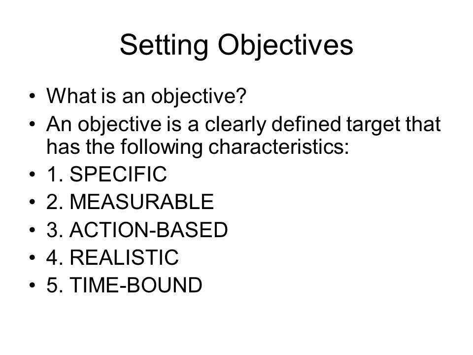 Setting Objectives What is an objective.