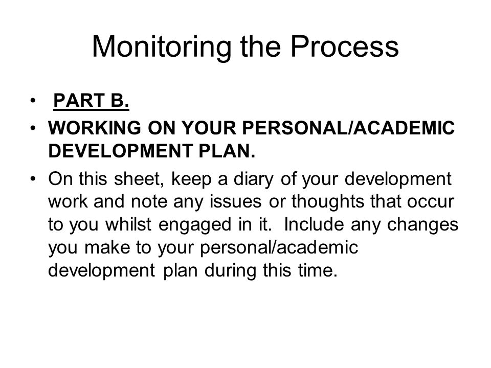 Monitoring the Process PART B. WORKING ON YOUR PERSONAL/ACADEMIC DEVELOPMENT PLAN.