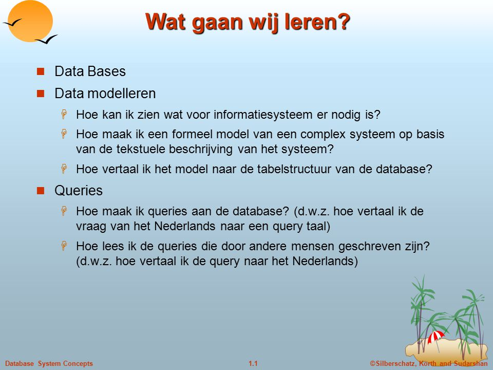 ©Silberschatz, Korth and Sudarshan1.1Database System Concepts Wat gaan wij leren.