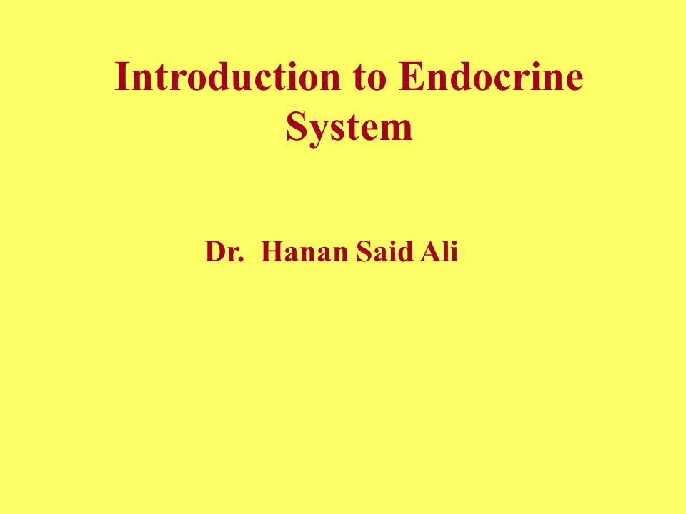Introduction to Endocrine System Dr. Hanan Said Ali