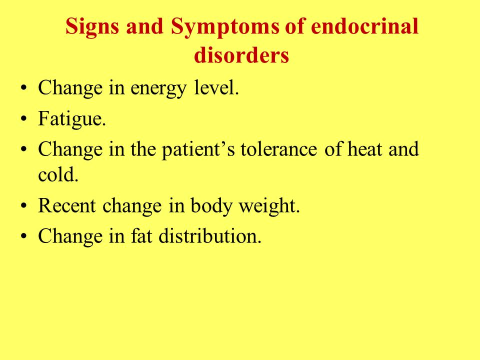 Signs and Symptoms of endocrinal disorders Change in energy level.