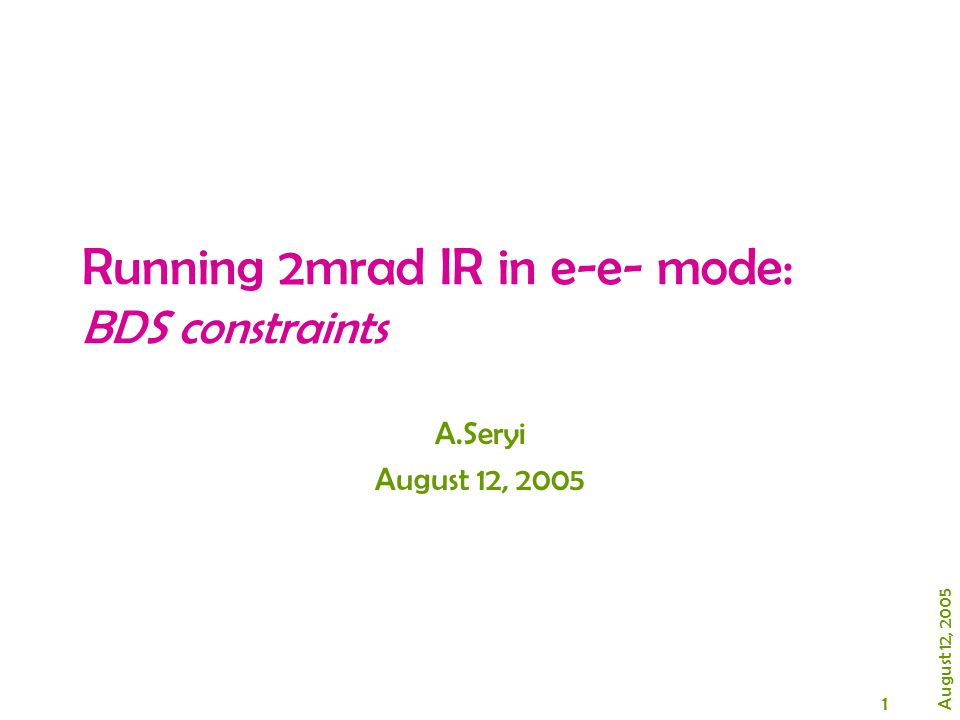 1 August 12, 2005 Running 2mrad IR in e-e- mode: BDS constraints A.Seryi August 12, 2005