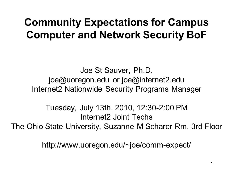1 Community Expectations for Campus Computer and Network Security BoF Joe St Sauver, Ph.D.