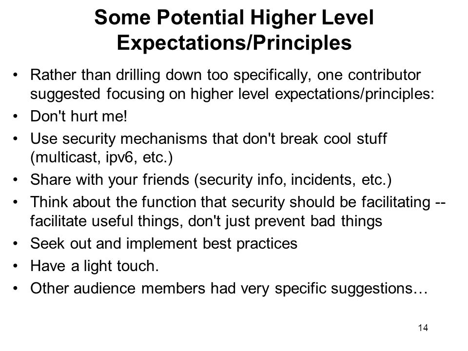 14 Some Potential Higher Level Expectations/Principles Rather than drilling down too specifically, one contributor suggested focusing on higher level expectations/principles: Don t hurt me.