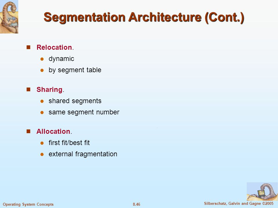 8.46 Silberschatz, Galvin and Gagne ©2005 Operating System Concepts Segmentation Architecture (Cont.) Relocation.