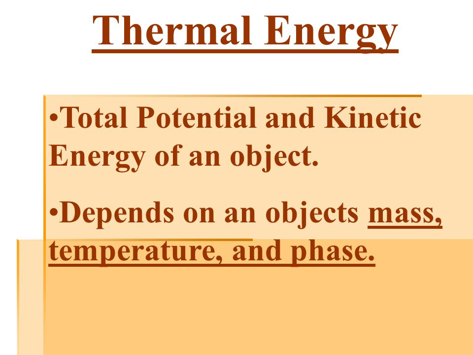 Thermal Energy Total Potential and Kinetic Energy of an object.