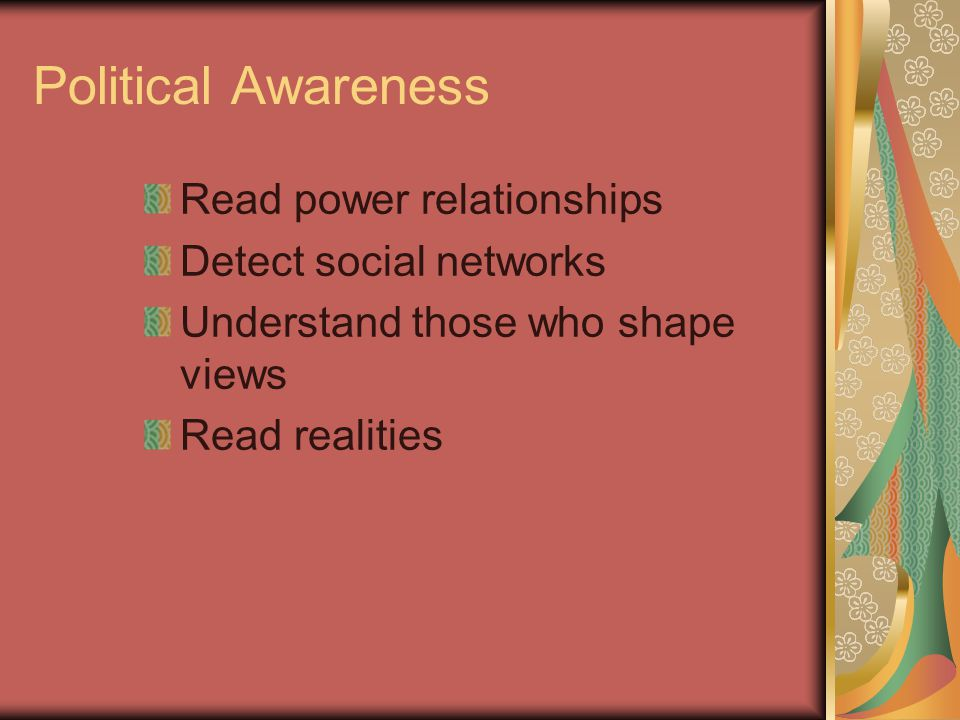 Political Awareness Read power relationships Detect social networks Understand those who shape views Read realities