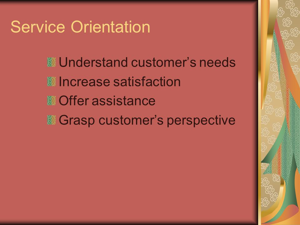 Service Orientation Understand customer's needs Increase satisfaction Offer assistance Grasp customer's perspective