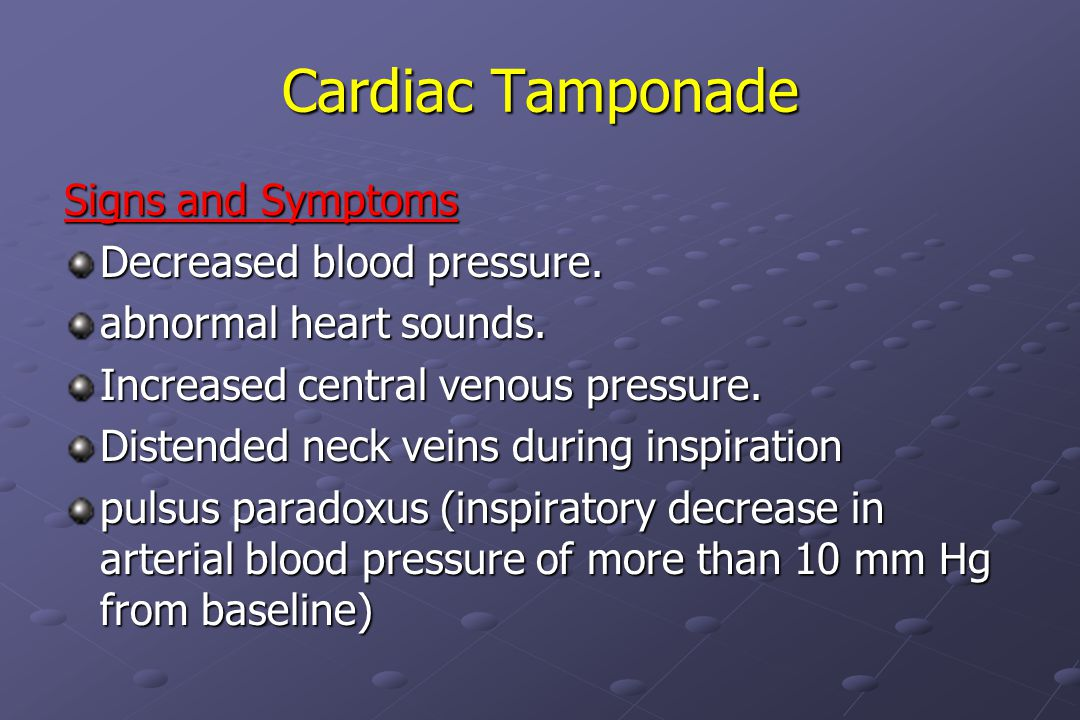 Cardiac Tamponade Signs and Symptoms Decreased blood pressure.