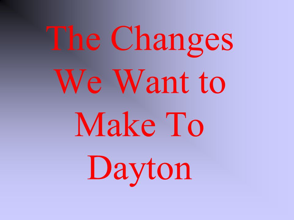 The Changes We Want to Make To Dayton