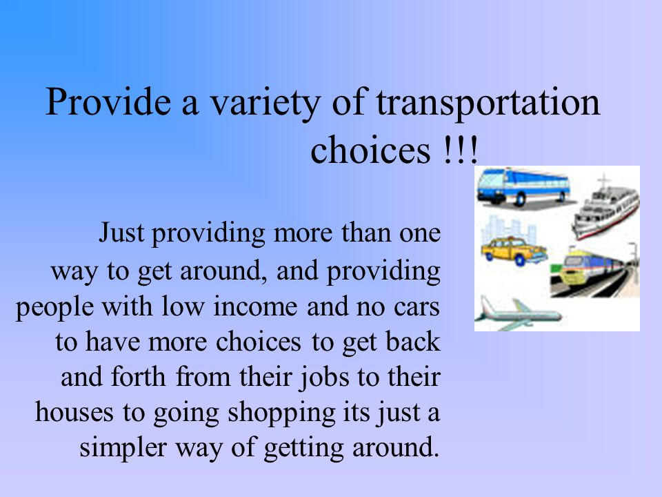 Provide a variety of transportation choices !!.