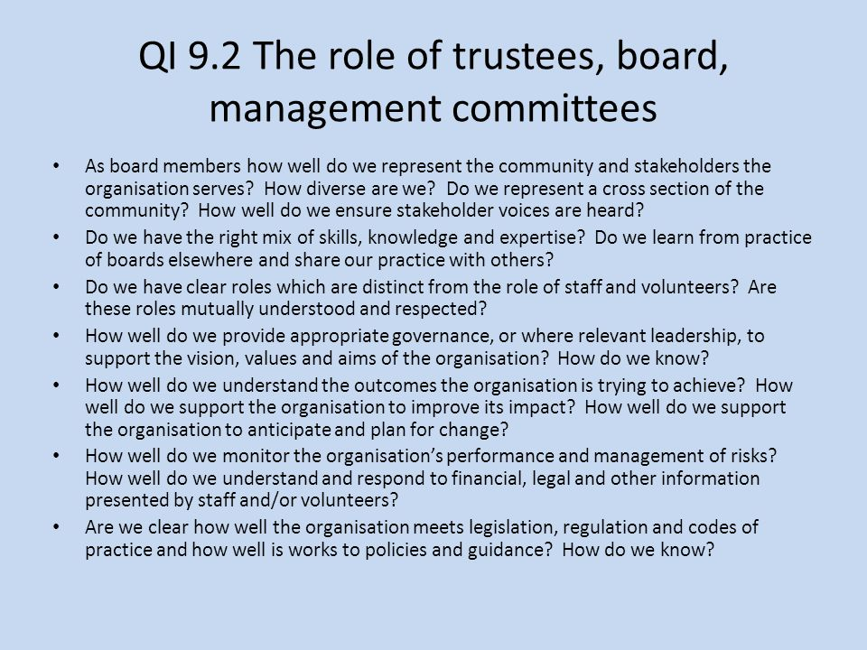 QI 9.2 The role of trustees, board, management committees As board members how well do we represent the community and stakeholders the organisation serves.