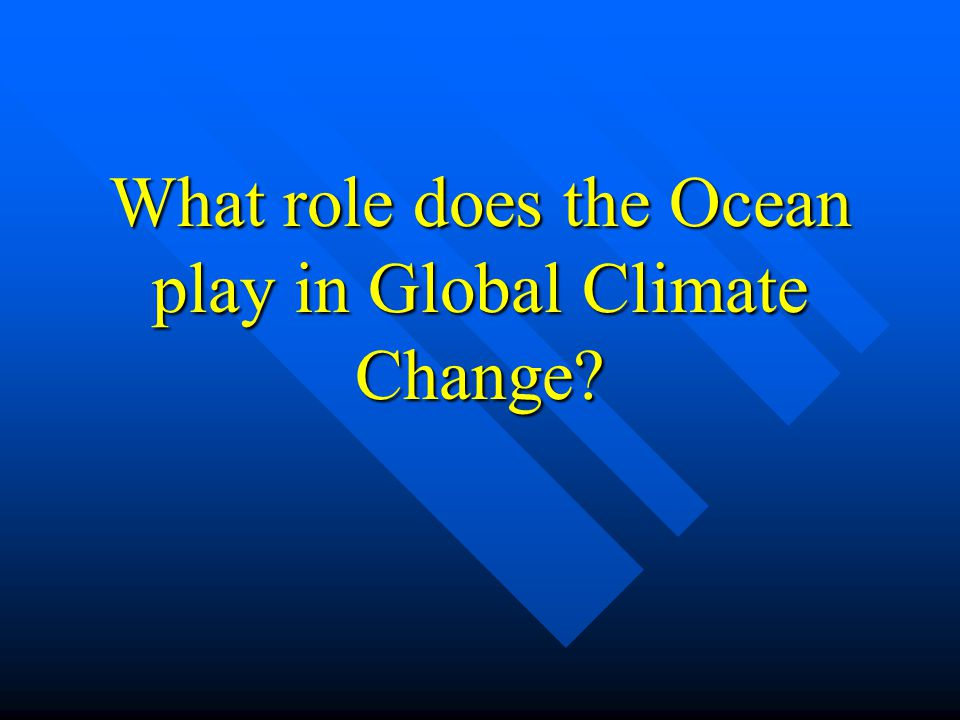 What role does the Ocean play in Global Climate Change