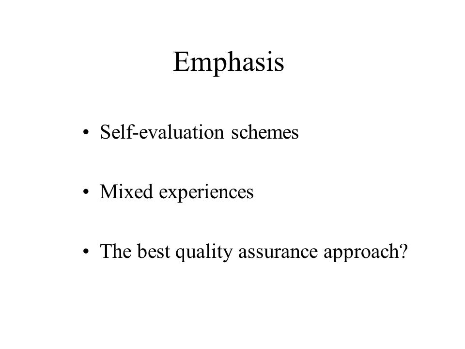 Emphasis Self-evaluation schemes Mixed experiences The best quality assurance approach