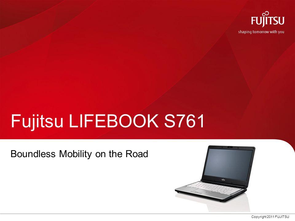 Copyright 2011 FUJITSU Fujitsu LIFEBOOK S761 Boundless Mobility on the Road