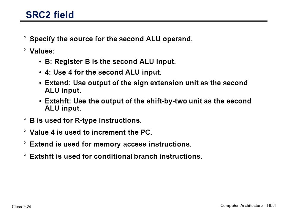 Class 9.24 Computer Architecture - HUJI SRC2 field °Specify the source for the second ALU operand.