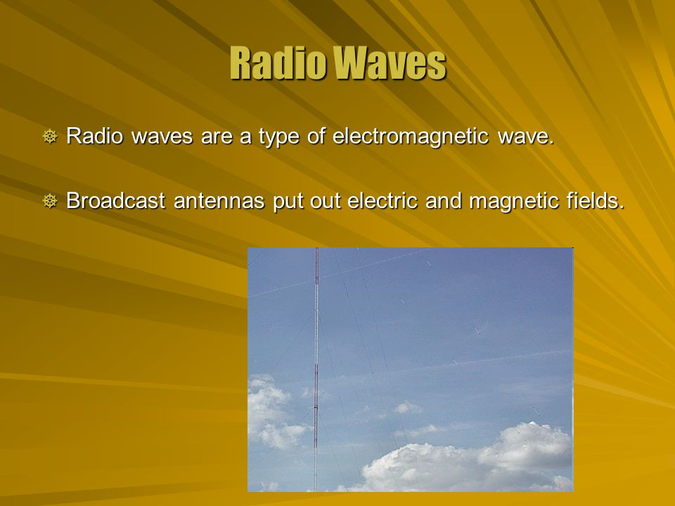 Radio Waves  Radio waves are a type of electromagnetic wave.