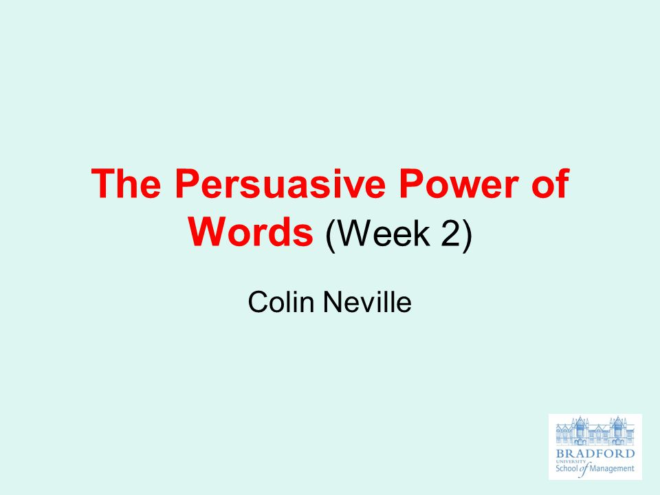 The Persuasive Power of Words (Week 2) Colin Neville