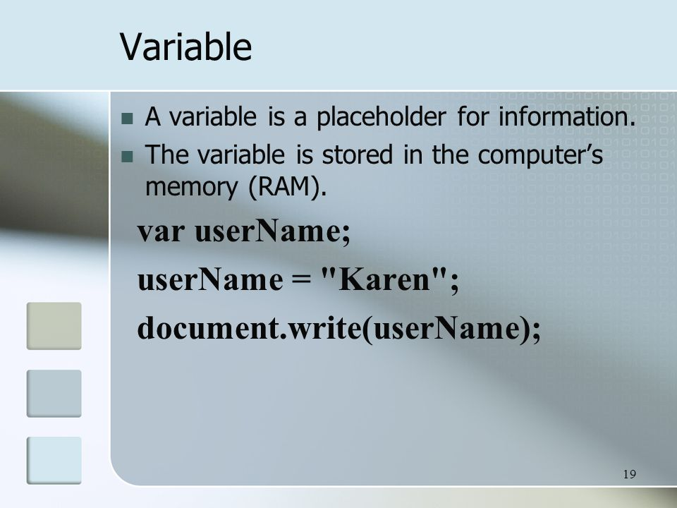 19 Variable A variable is a placeholder for information.