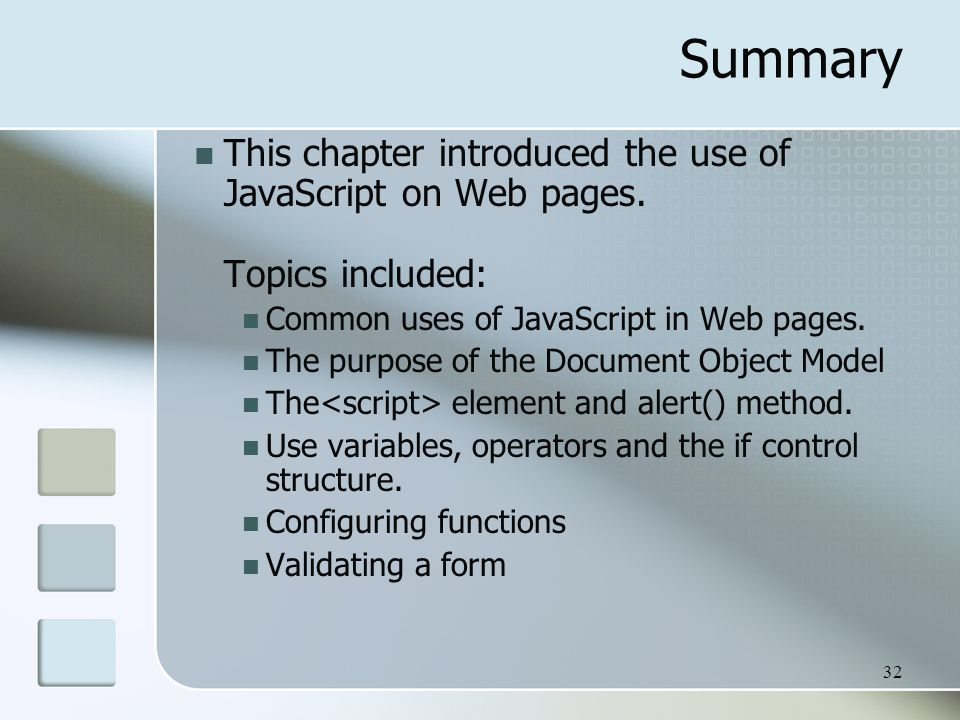 32 Summary This chapter introduced the use of JavaScript on Web pages.