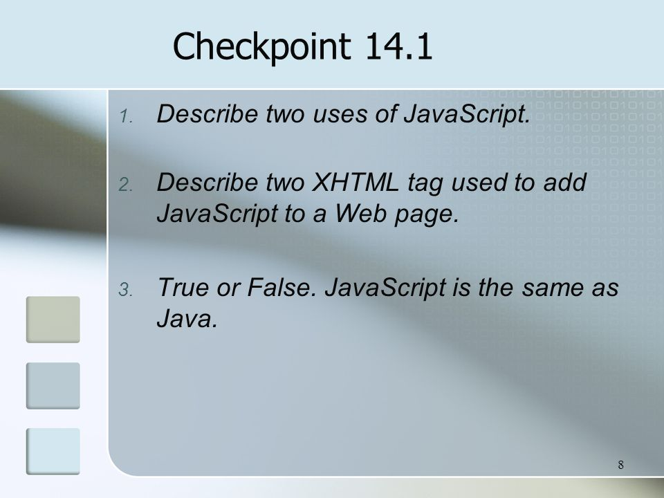 8 Checkpoint Describe two uses of JavaScript.