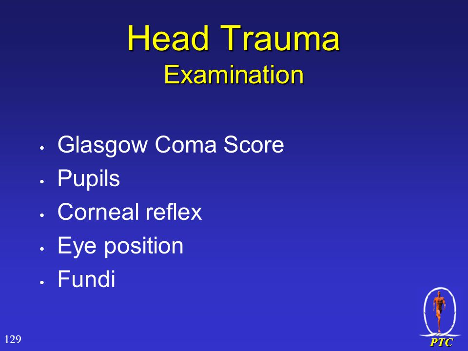 PTC Head Trauma Examination Glasgow Coma Score Pupils Corneal reflex Eye position Fundi 129