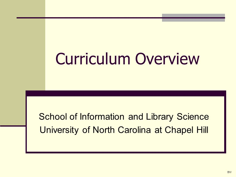 Curriculum Overview School of Information and Library Science University of North Carolina at Chapel Hill BM