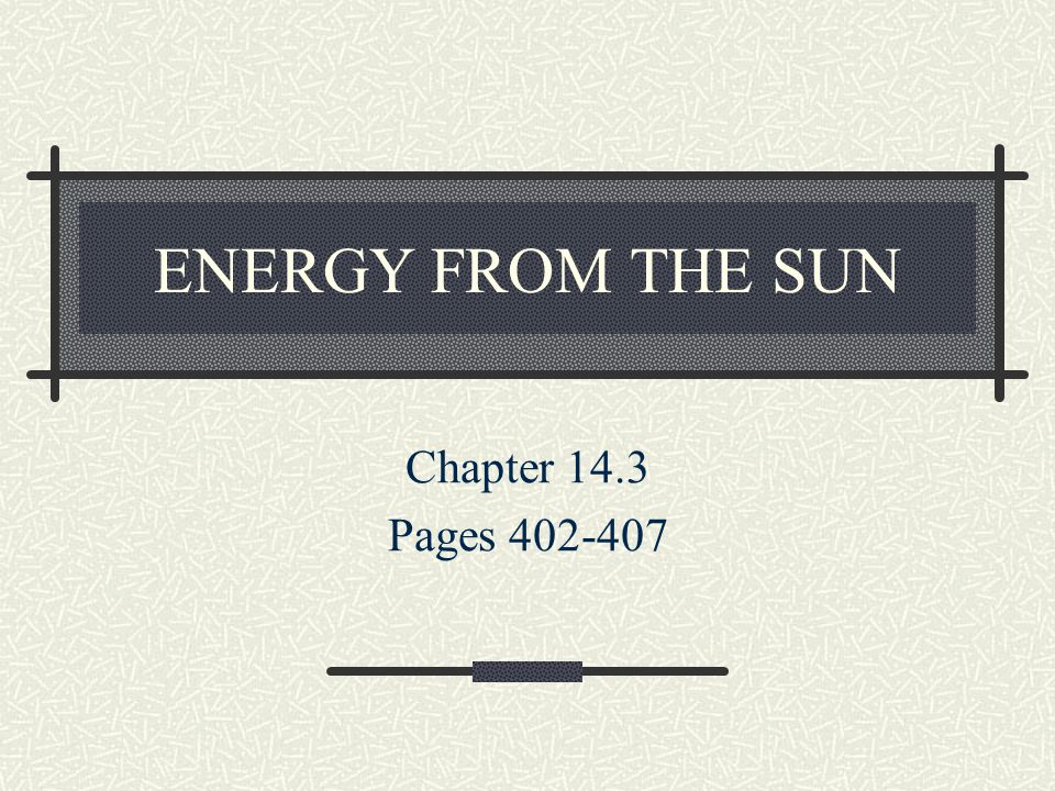 ENERGY FROM THE SUN Chapter 14.3 Pages