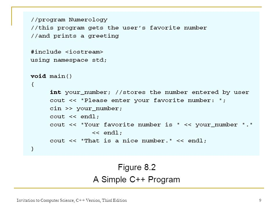 Invitation to Computer Science, C++ Version, Third Edition 9 Figure 8.2 A Simple C++ Program