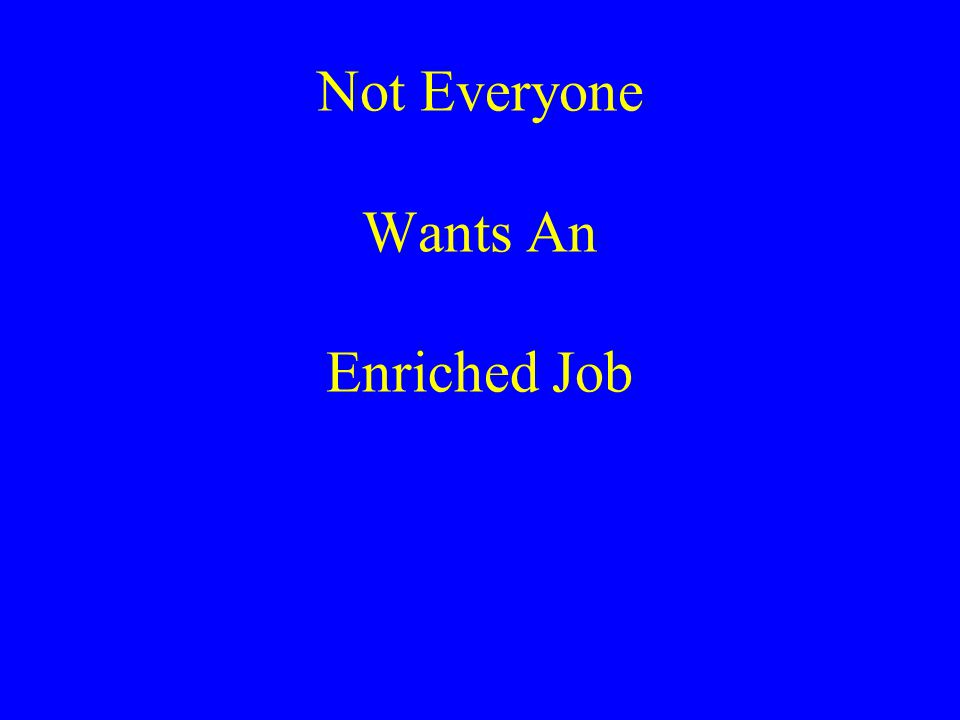 Not Everyone Wants An Enriched Job
