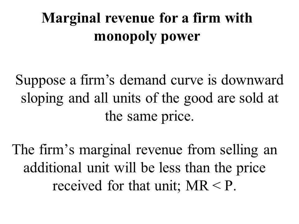 The firm's marginal revenue from selling an additional unit will be less than the price received for that unit; MR < P.