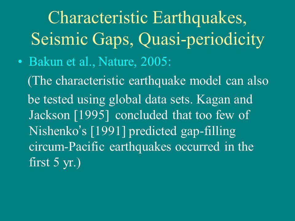 Characteristic Earthquakes, Seismic Gaps, Quasi-periodicity Bakun et al., Nature, 2005: (The characteristic earthquake model can also be tested using global data sets.