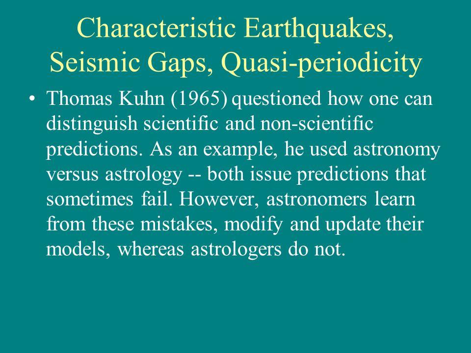 Characteristic Earthquakes, Seismic Gaps, Quasi-periodicity Thomas Kuhn (1965) questioned how one can distinguish scientific and non-scientific predictions.