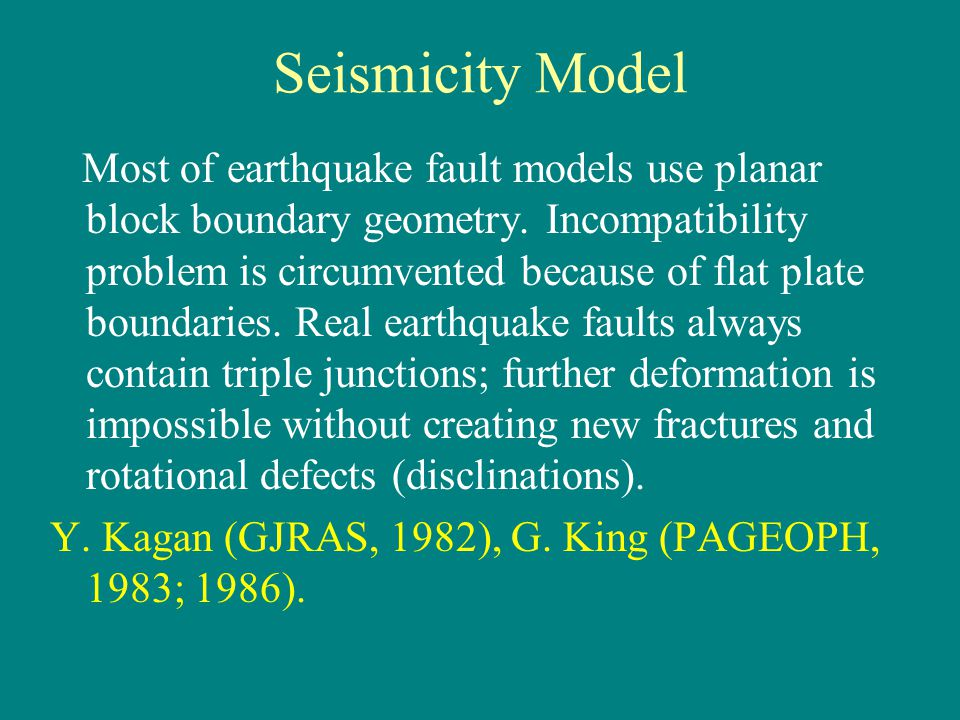 Seismicity Model Most of earthquake fault models use planar block boundary geometry.