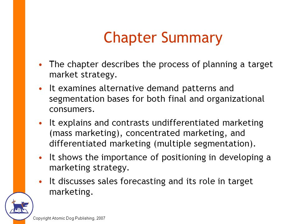 Copyright Atomic Dog Publishing, 2007 Chapter Summary The chapter describes the process of planning a target market strategy.