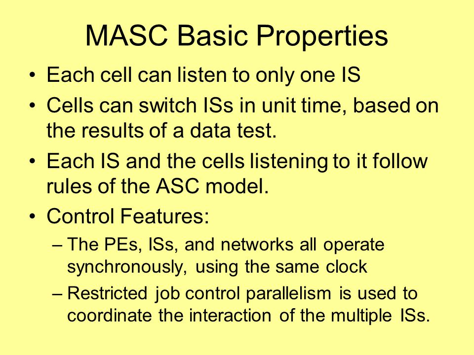 MASC Basic Properties Each cell can listen to only one IS Cells can switch ISs in unit time, based on the results of a data test.