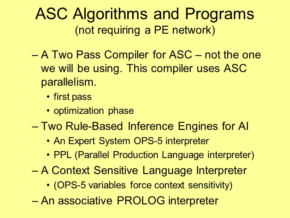 ASC Algorithms and Programs (not requiring a PE network) –A Two Pass Compiler for ASC – not the one we will be using.
