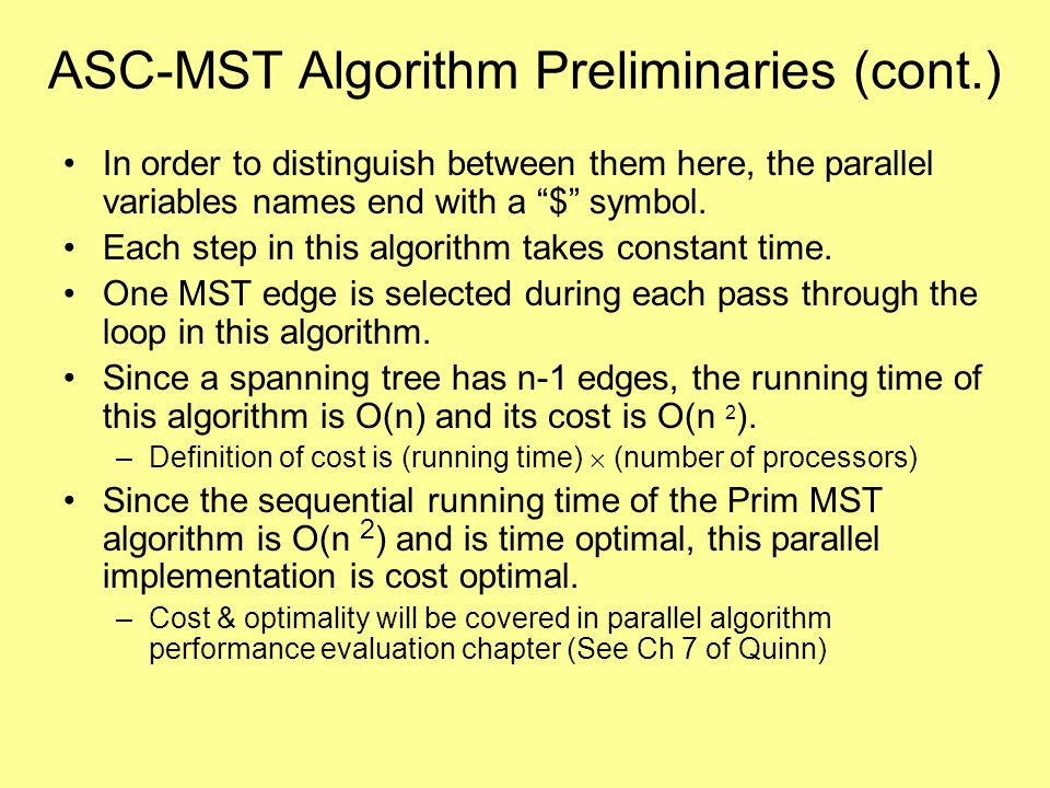 ASC-MST Algorithm Preliminaries (cont.) In order to distinguish between them here, the parallel variables names end with a $ symbol.