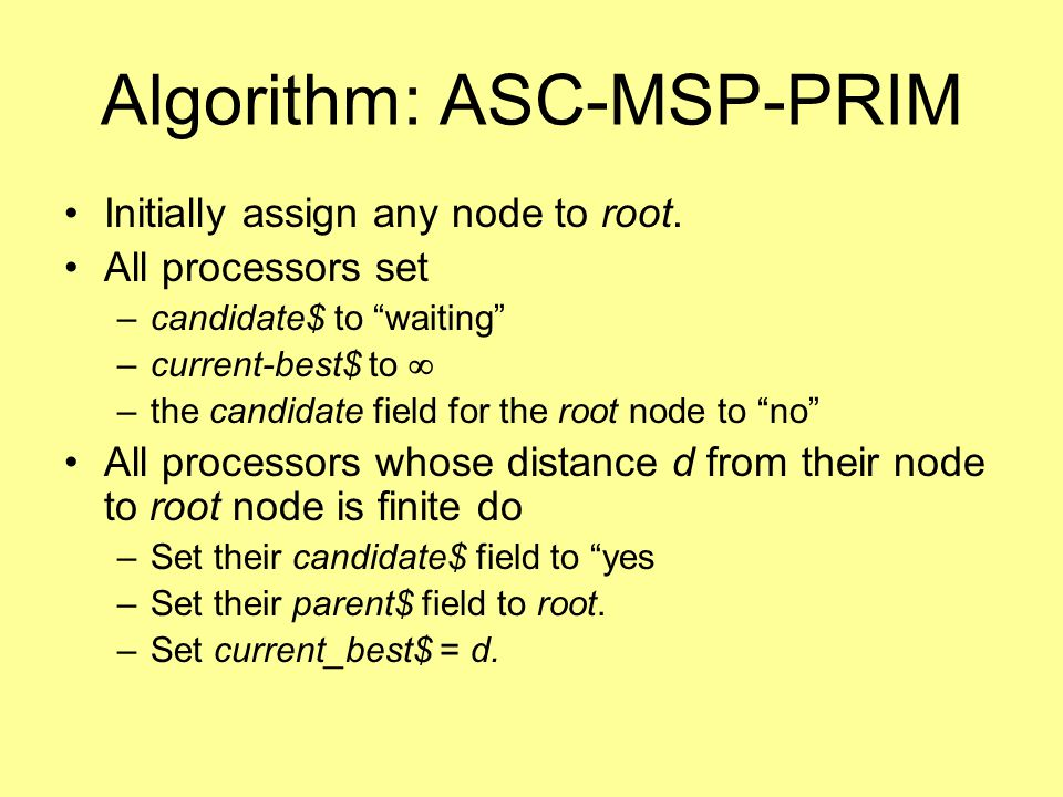 Algorithm: ASC-MSP-PRIM Initially assign any node to root.