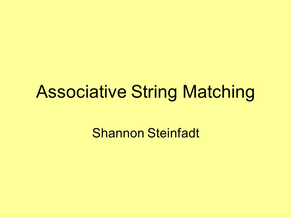 Associative String Matching Shannon Steinfadt